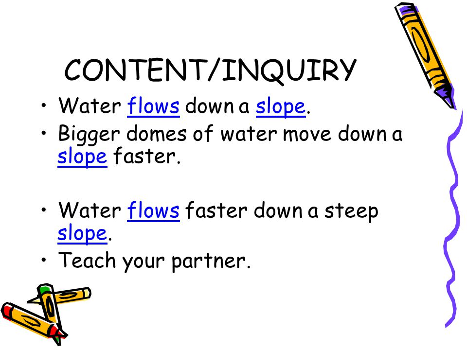 CONTENT/INQUIRY Water flows down a slope.