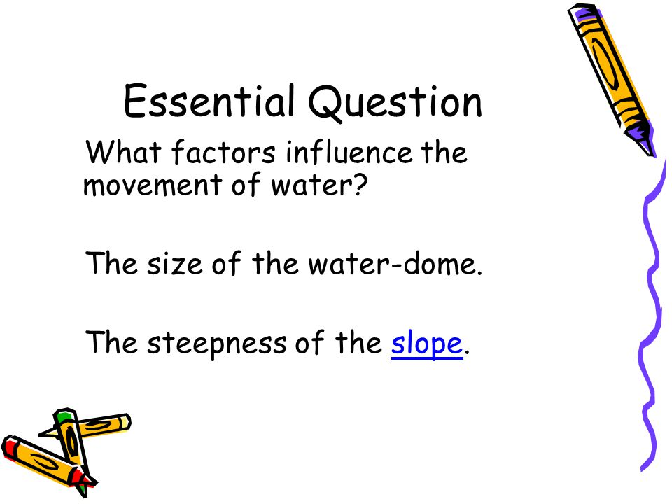 Essential Question What factors influence the movement of water