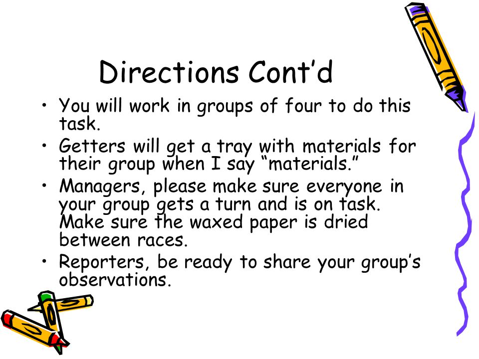 Directions Cont'd You will work in groups of four to do this task.