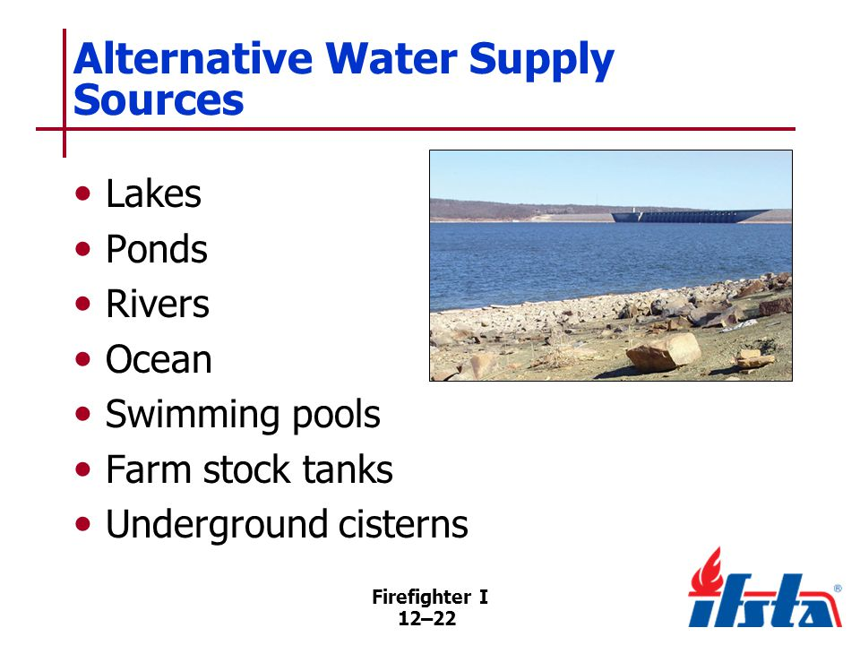 DISCUSSION QUESTION Can you think of any other types of alternative water supplies Firefighter I