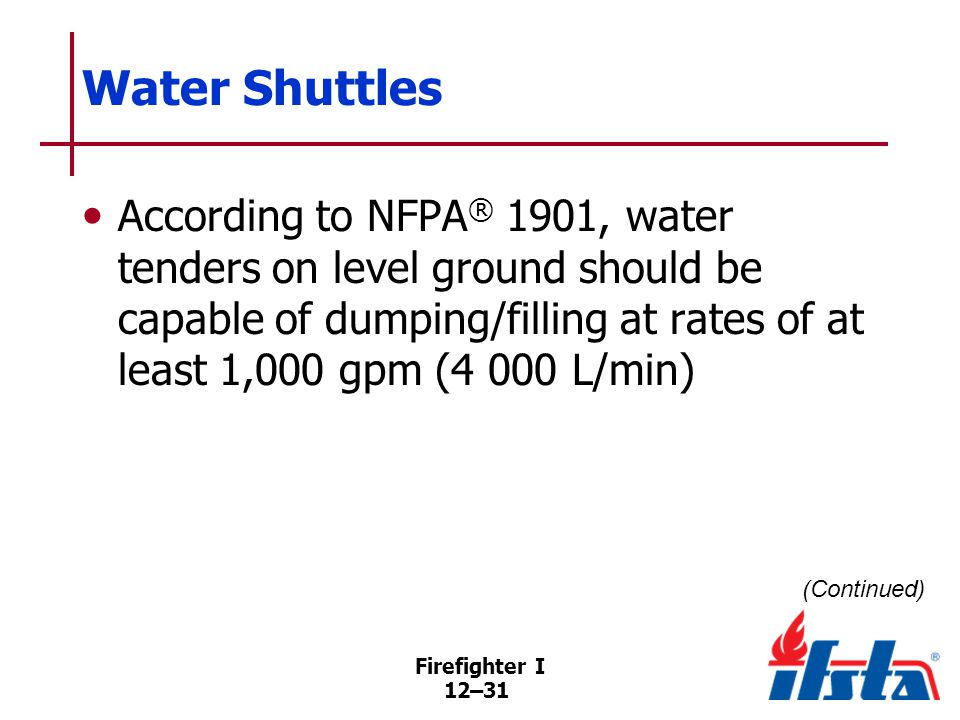 Water Shuttles To fill water tenders quickly, use best fill site, large hoselines, multiple hoselines.