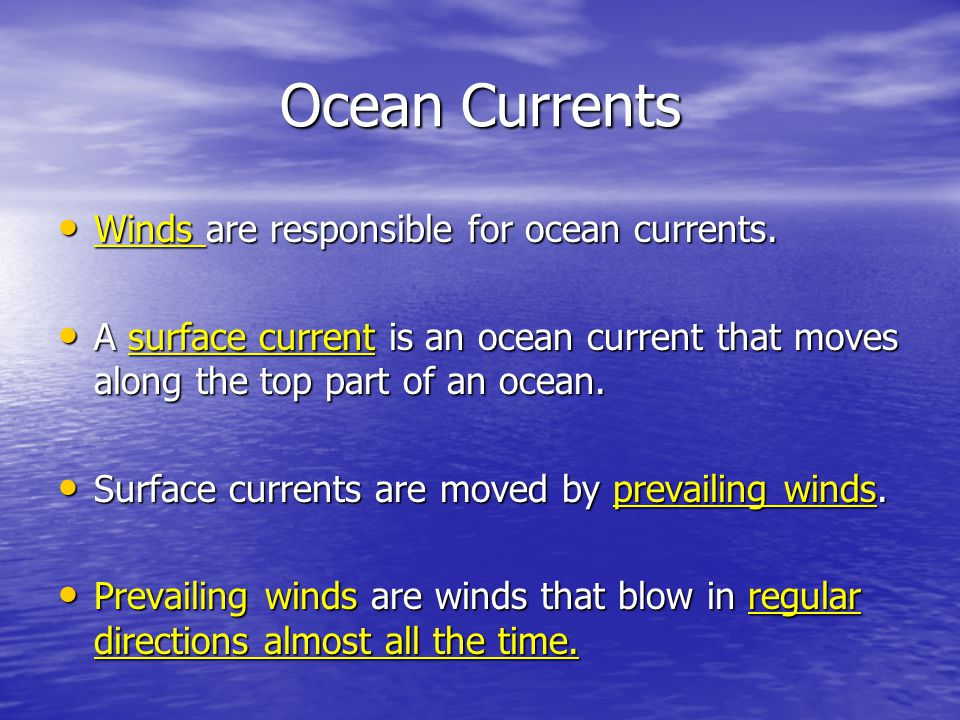Ocean Currents Winds are responsible for ocean currents.