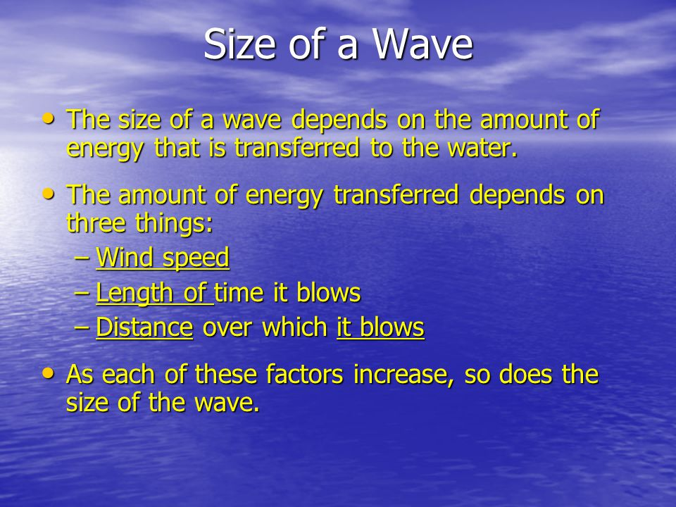 Size of a Wave The size of a wave depends on the amount of energy that is transferred to the water.