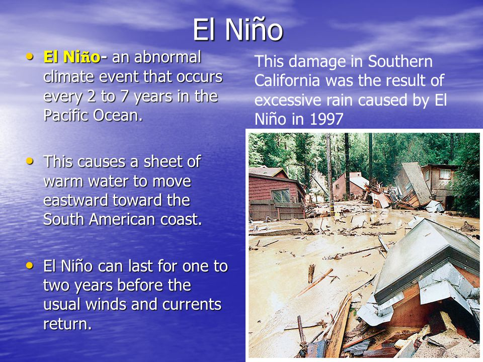 El Niño El Niño- an abnormal climate event that occurs every 2 to 7 years in the Pacific Ocean.