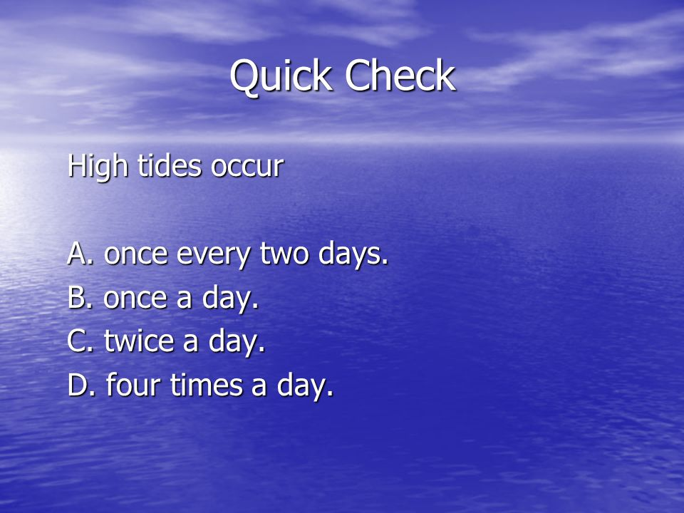 Quick Check High tides occur A. once every two days.