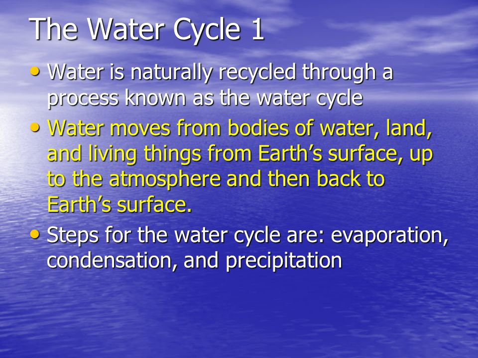 The Water Cycle 1 Water is naturally recycled through a process known as the water cycle.
