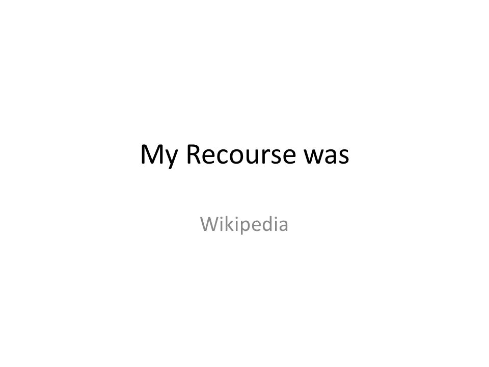 My Recourse was Wikipedia
