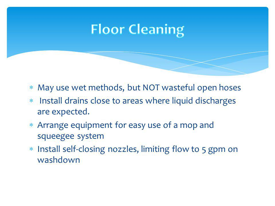 Floor Cleaning May use wet methods, but NOT wasteful open hoses