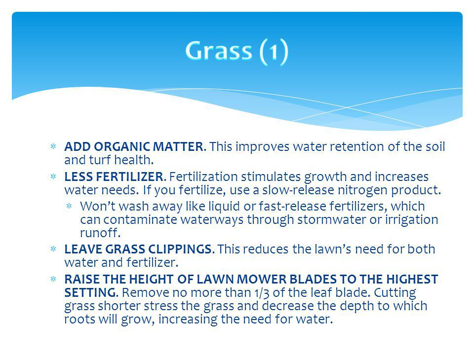 Grass (1) ADD ORGANIC MATTER. This improves water retention of the soil and turf health.