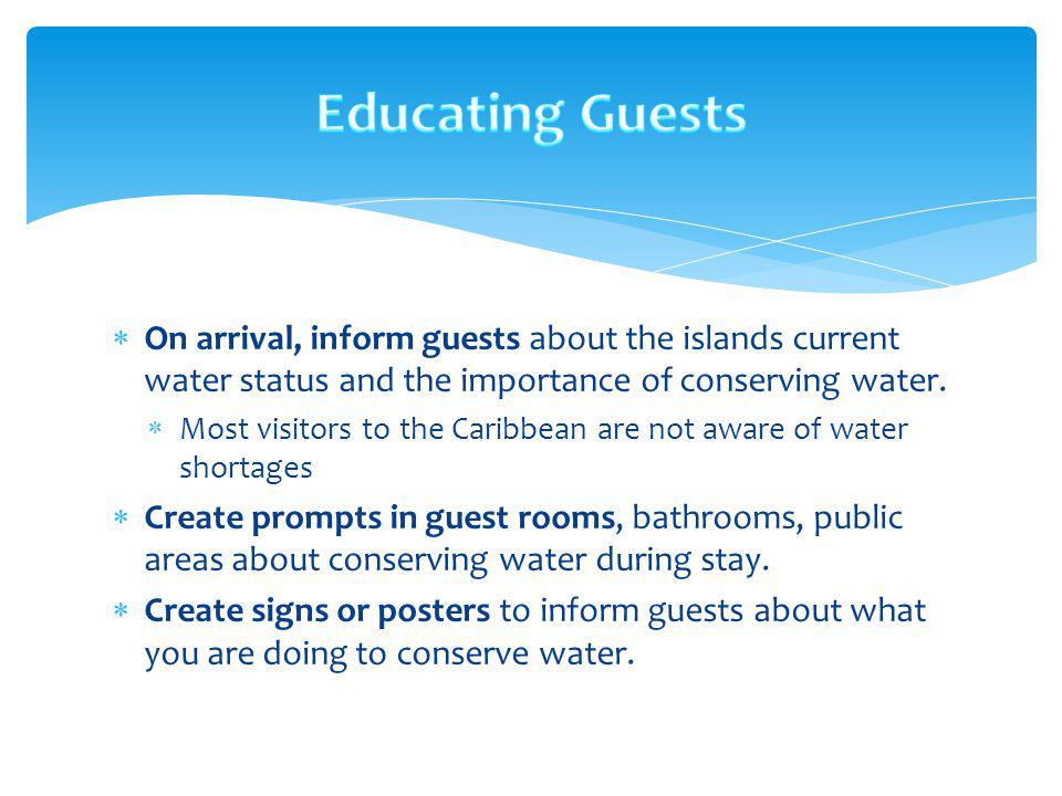 Educating Guests On arrival, inform guests about the islands current water status and the importance of conserving water.