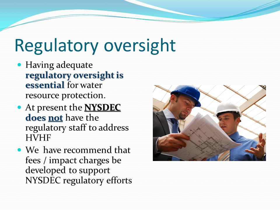 Regulatory oversight Having adequate regulatory oversight is essential for water resource protection.