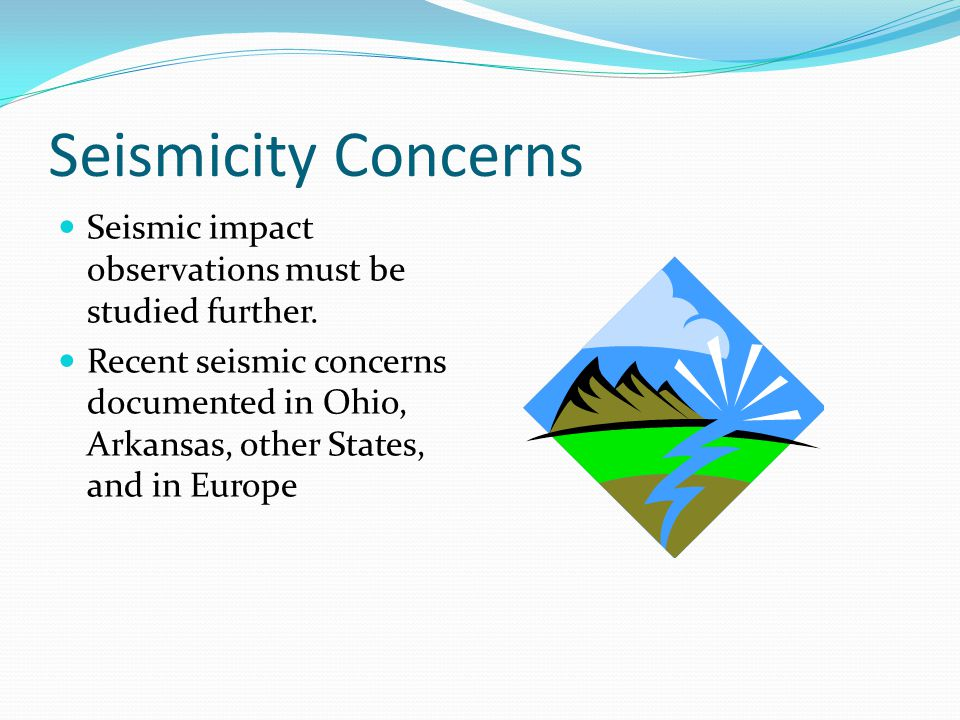 Seismicity Concerns Seismic impact observations must be studied further.
