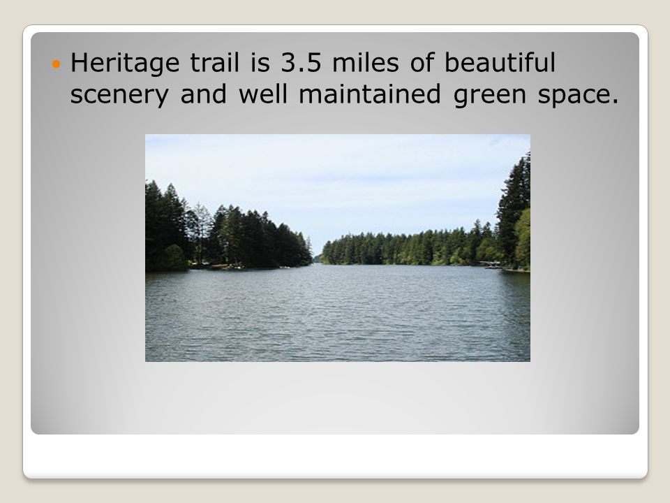 Heritage trail is 3.5 miles of beautiful scenery and well maintained green space.
