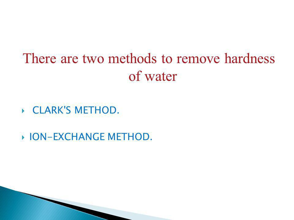 There are two methods to remove hardness of water