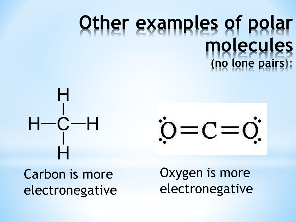 Other examples of polar molecules (no lone pairs):