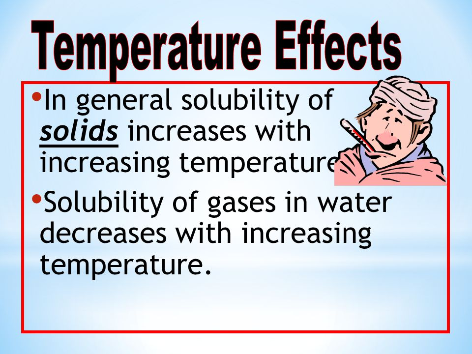 In general solubility of solids increases with increasing temperature.