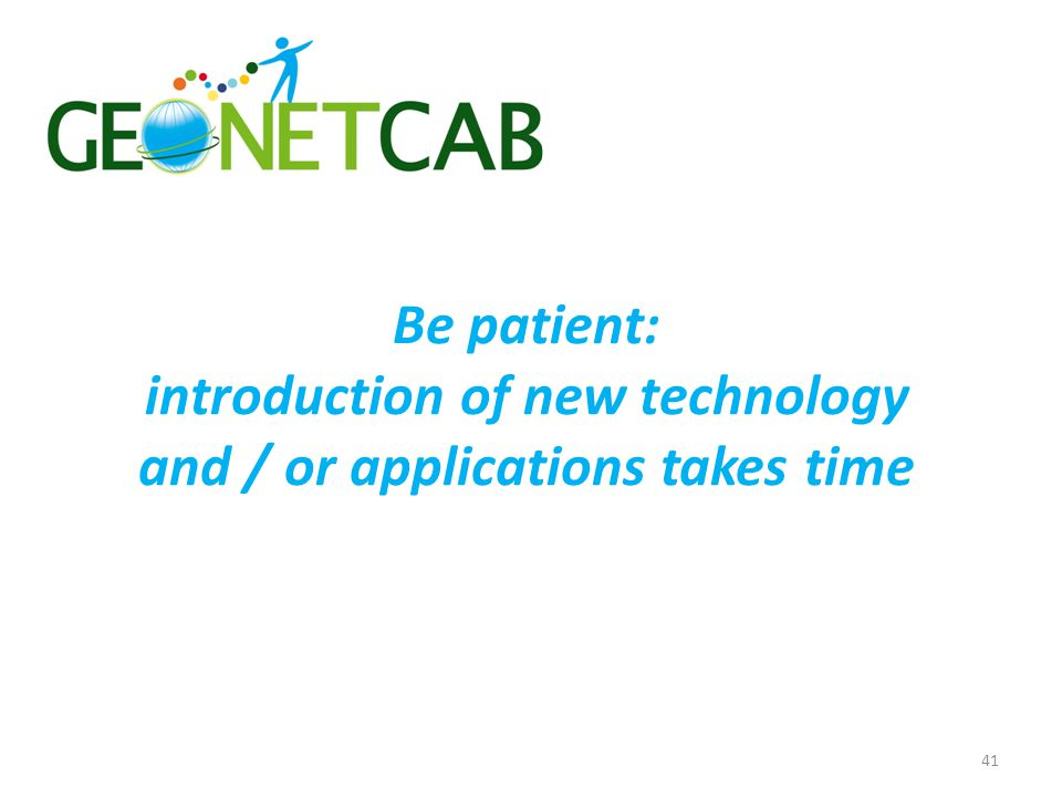 Be patient: introduction of new technology and / or applications takes time