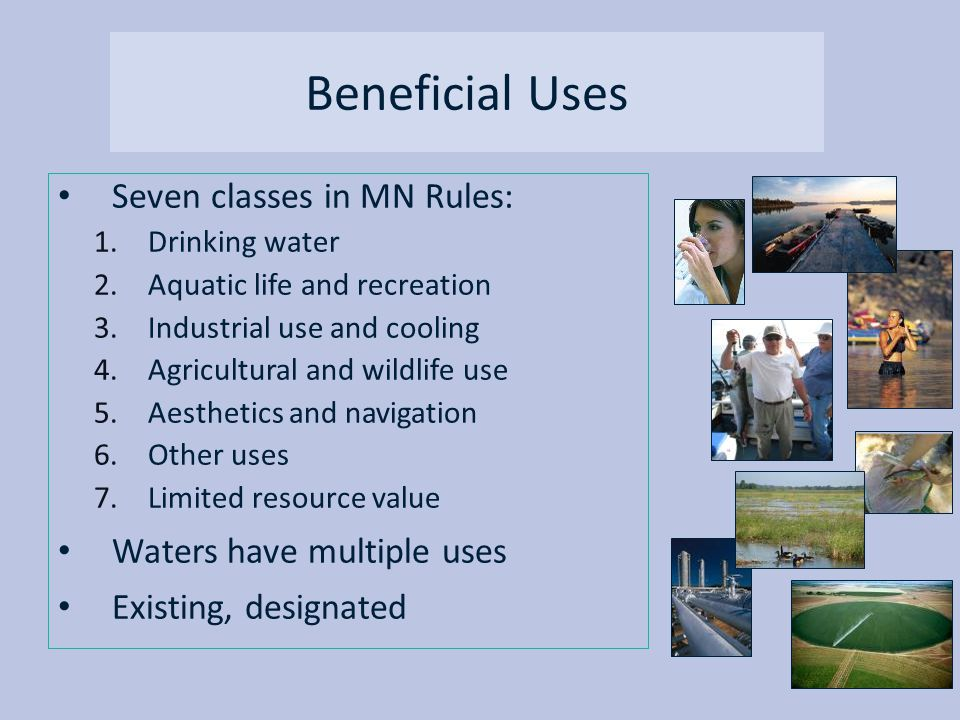 Beneficial Uses Seven classes in MN Rules: Waters have multiple uses