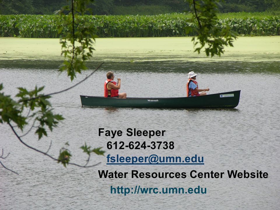 Faye Sleeper 612-624-3738 fsleeper@umn.edu Water Resources Center Website http://wrc.umn.edu