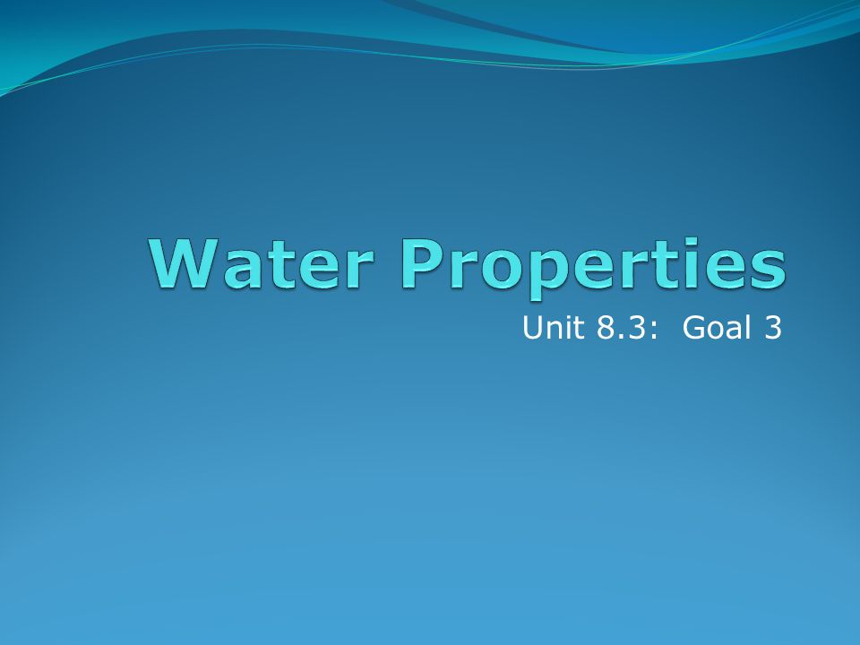 Water Properties Unit 8.3: Goal 3