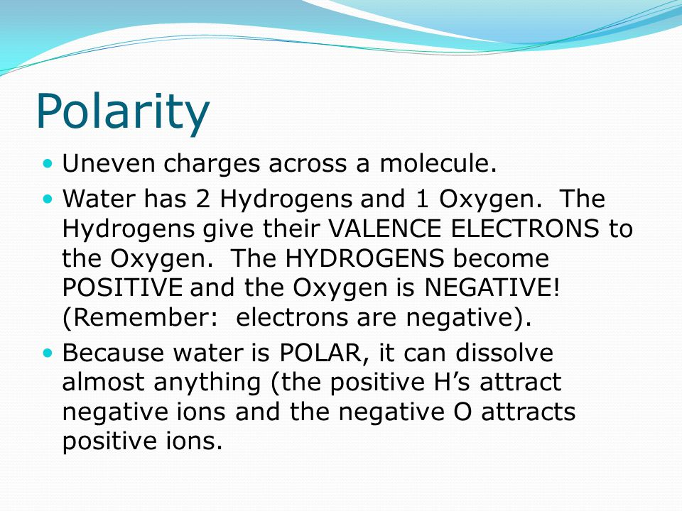 Polarity Uneven charges across a molecule.