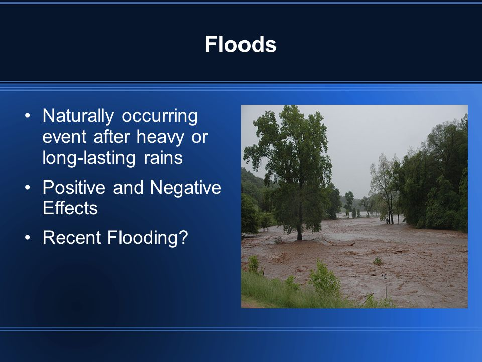 Floods Naturally occurring event after heavy or long-lasting rains