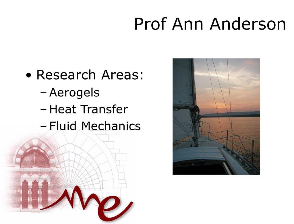 Prof Ann Anderson Research Areas: Aerogels Heat Transfer
