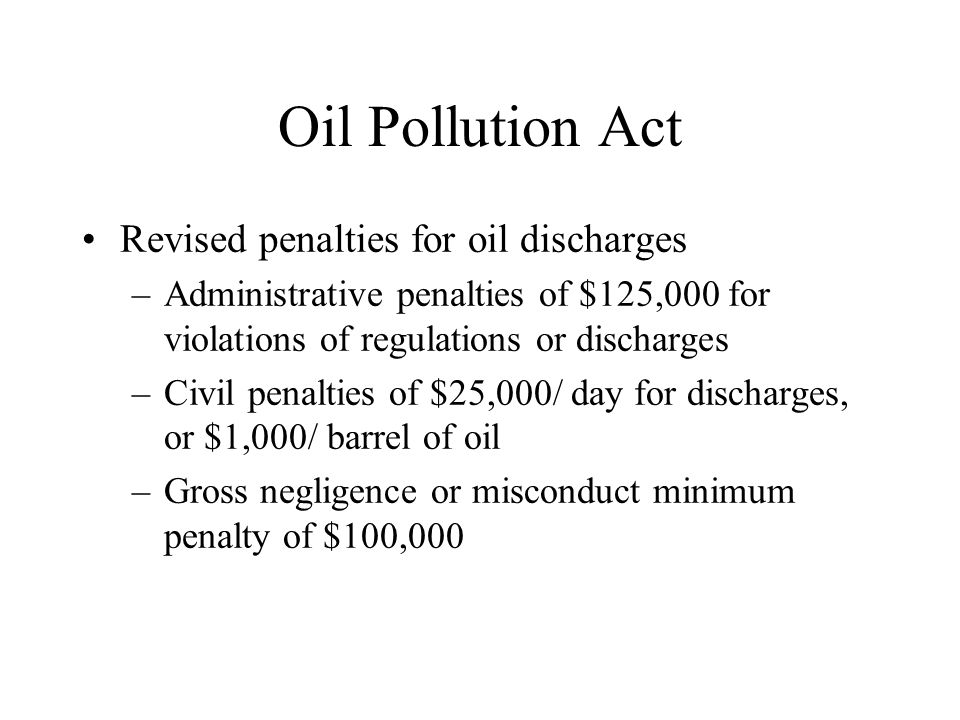 Oil Pollution Act Revised penalties for oil discharges