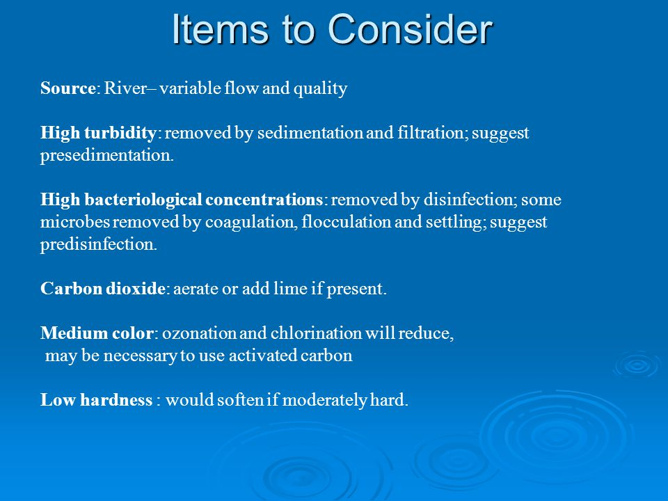 Items to Consider Source: River– variable flow and quality