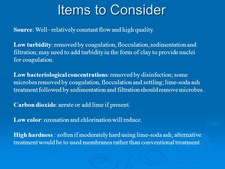 Items to Consider Source: Well– relatively constant flow and high quality.