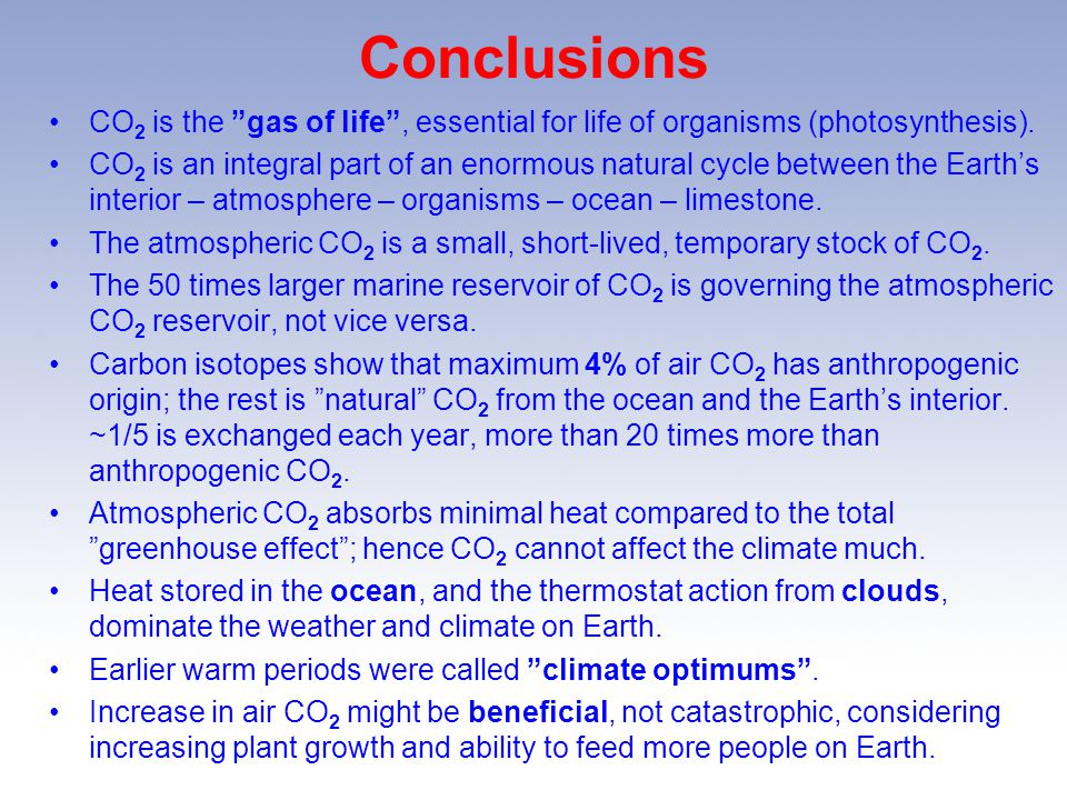 Conclusions CO2 is the gas of life , essential for life of organisms (photosynthesis).