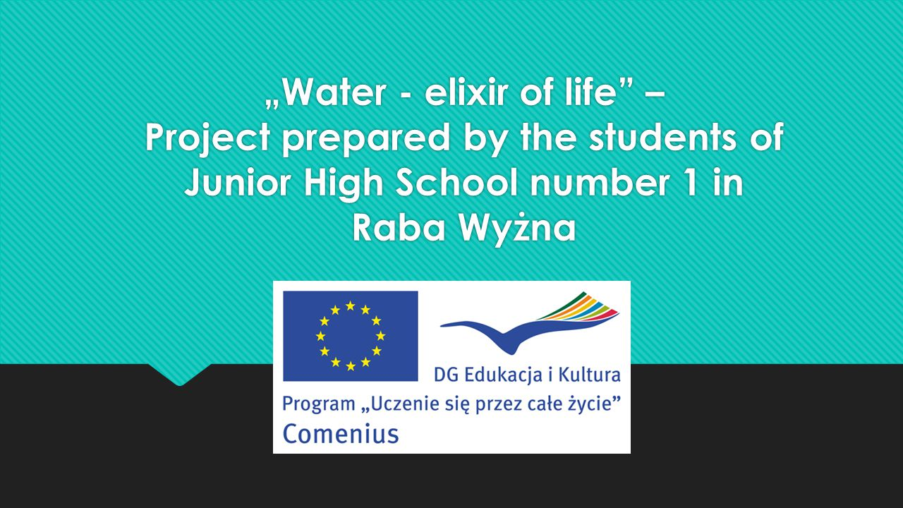 """Water - elixir of life – Project prepared by the students of Junior High School number 1 in Raba Wyżna"
