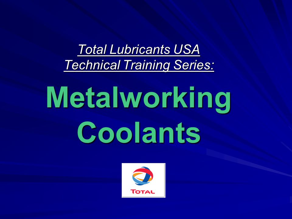 Total Lubricants USA Technical Training Series: Metalworking Coolants