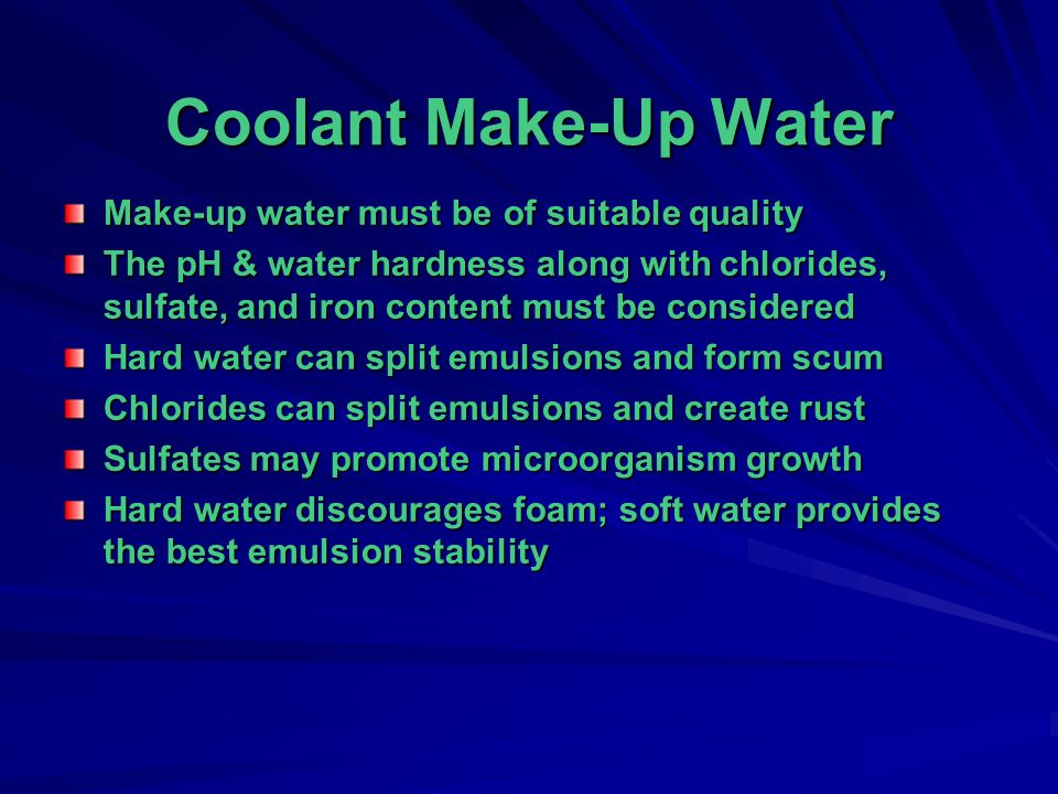 Coolant Make-Up Water Make-up water must be of suitable quality