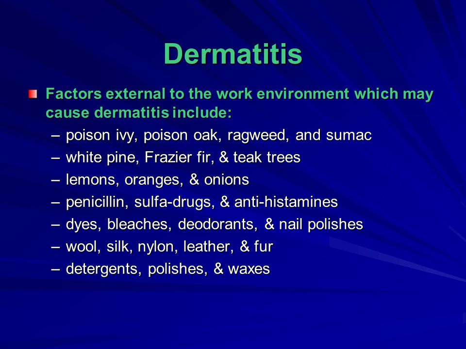 Dermatitis Factors external to the work environment which may cause dermatitis include: poison ivy, poison oak, ragweed, and sumac.