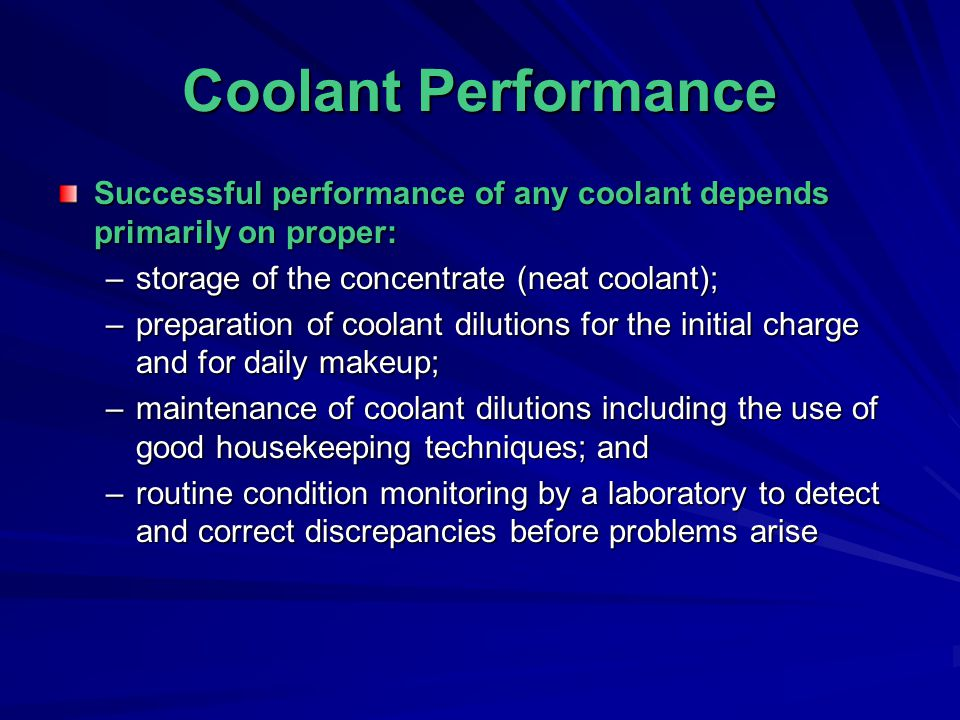 Coolant Performance Successful performance of any coolant depends primarily on proper: storage of the concentrate (neat coolant);