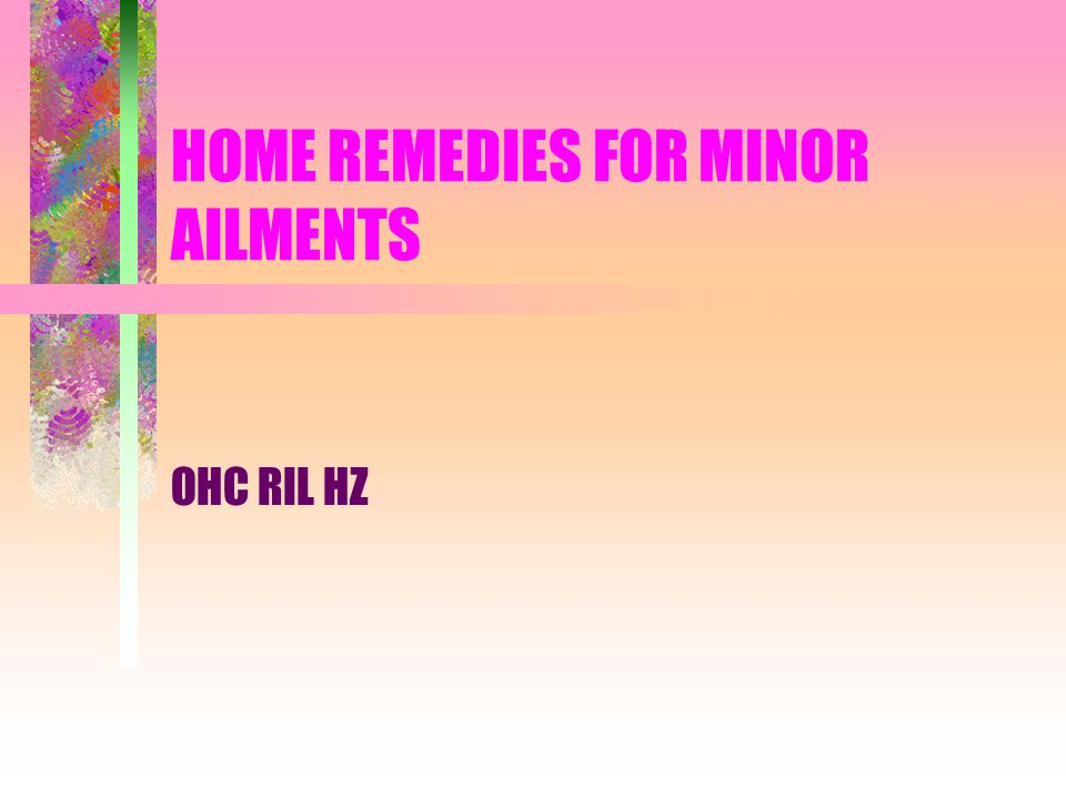 HOME REMEDIES FOR MINOR AILMENTS