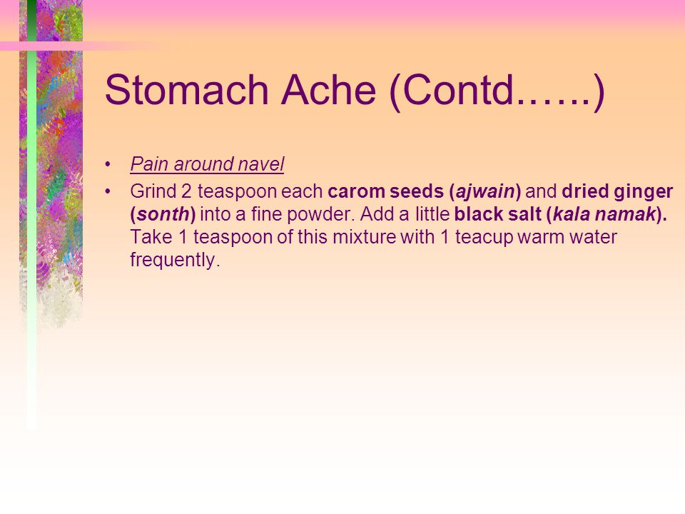 Stomach Ache (Contd.…..) Pain around navel