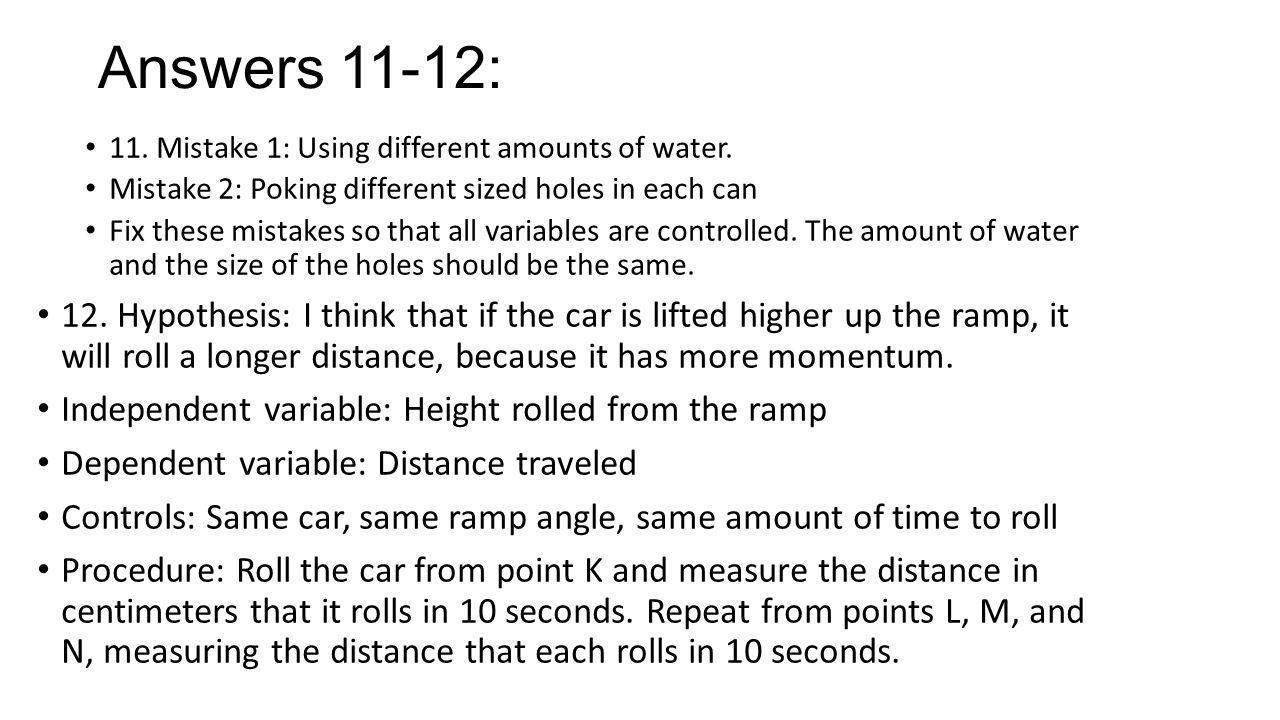 Answers 11-12: 11. Mistake 1: Using different amounts of water. Mistake 2: Poking different sized holes in each can.