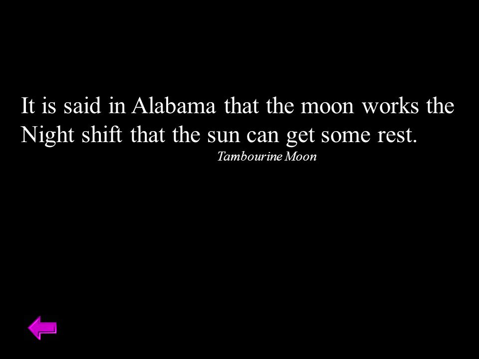 It is said in Alabama that the moon works the