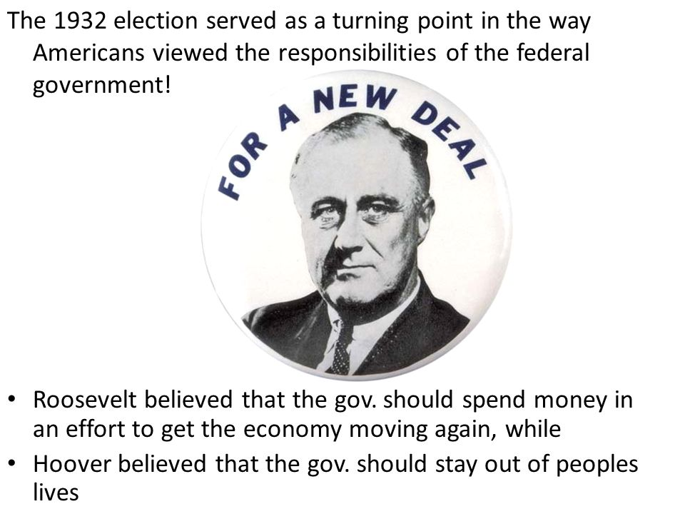 The 1932 election served as a turning point in the way Americans viewed the responsibilities of the federal government!