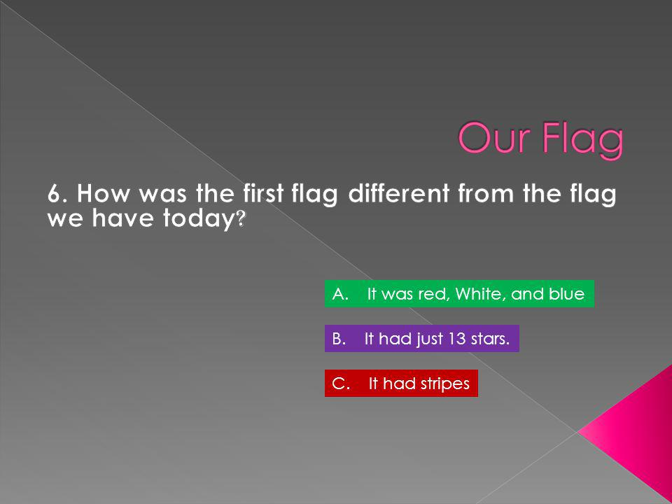 6. How was the first flag different from the flag we have today