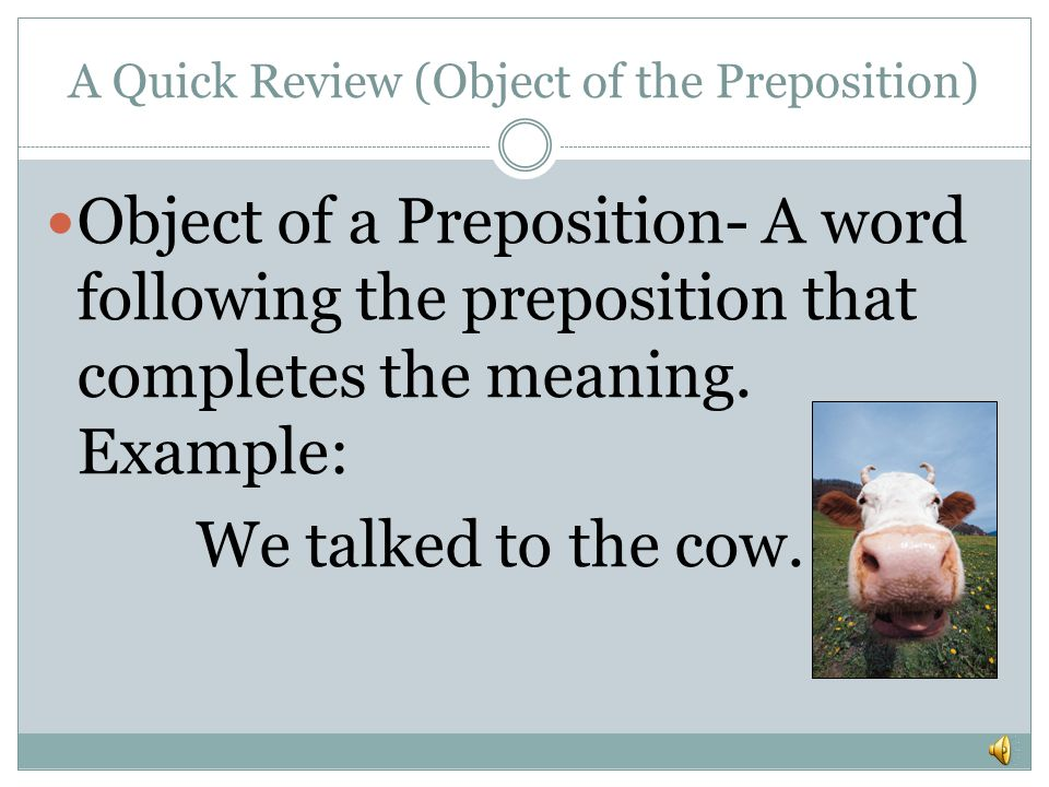 A Quick Review (Object of the Preposition)
