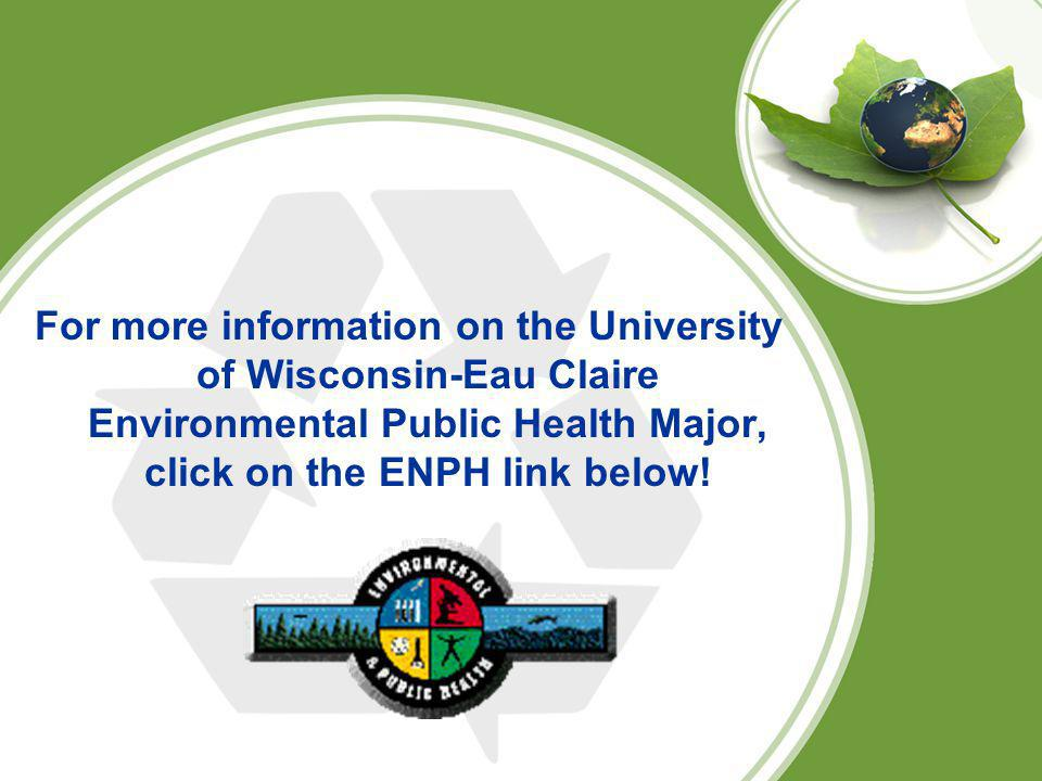 For more information on the University of Wisconsin-Eau Claire Environmental Public Health Major, click on the ENPH link below!