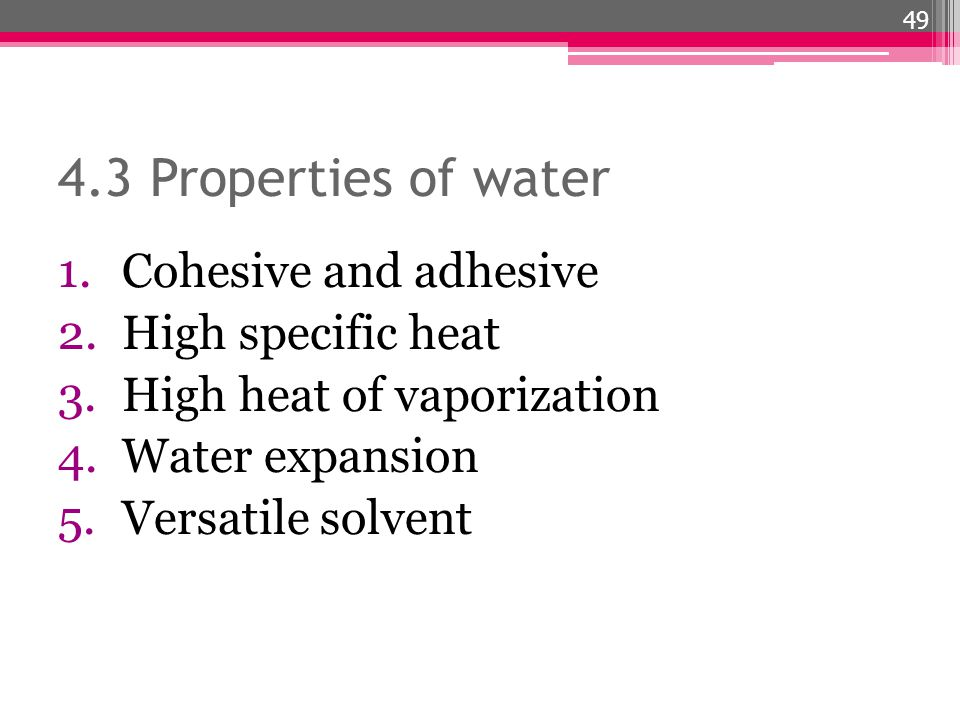 4.3 Properties of water Cohesive and adhesive High specific heat