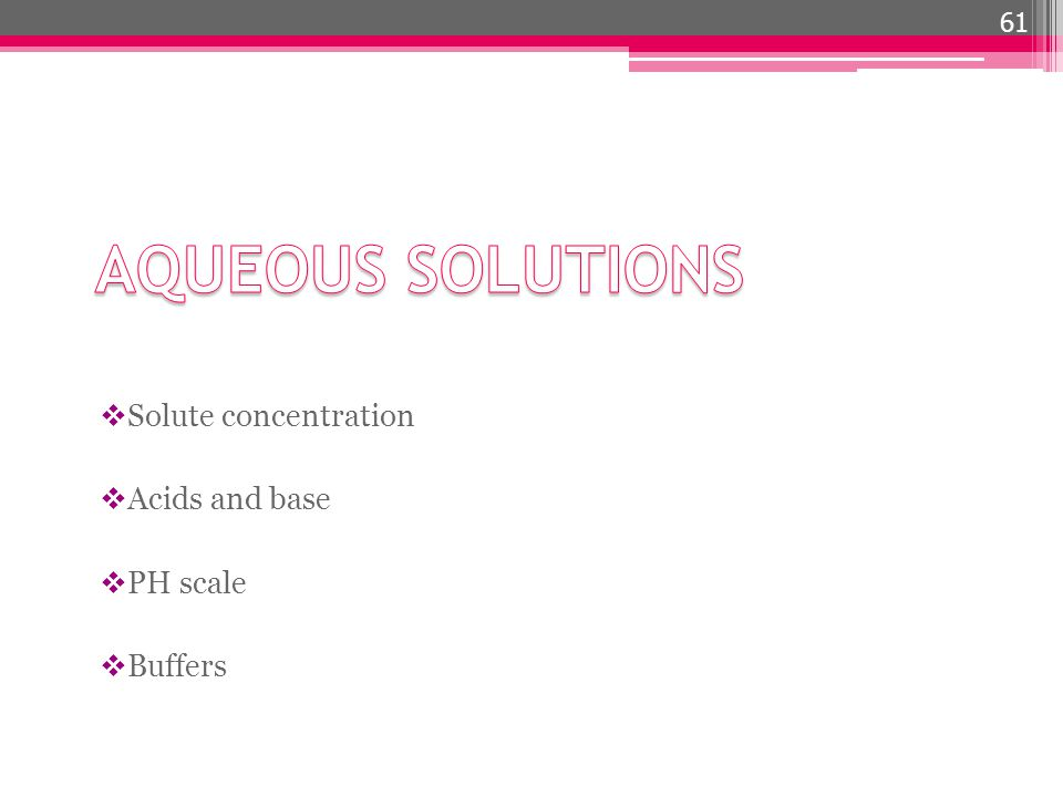 AQUEOUS SOLUTIONS Solute concentration Acids and base PH scale Buffers
