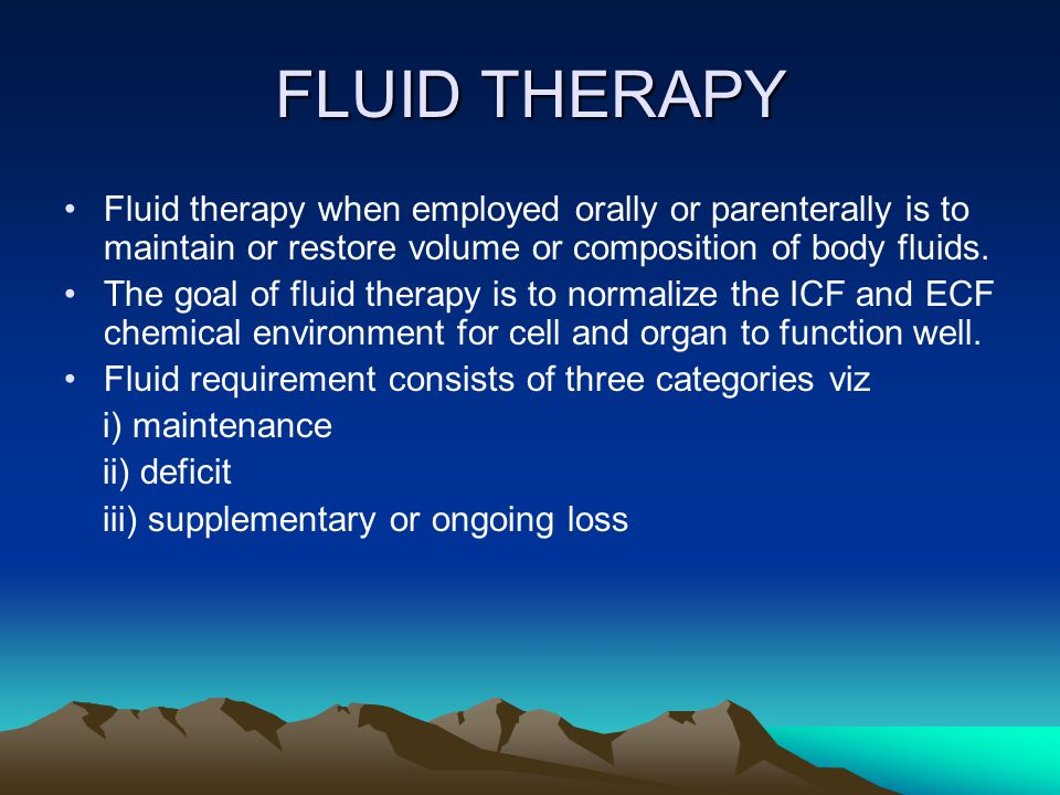 FLUID THERAPY Fluid therapy when employed orally or parenterally is to maintain or restore volume or composition of body fluids.