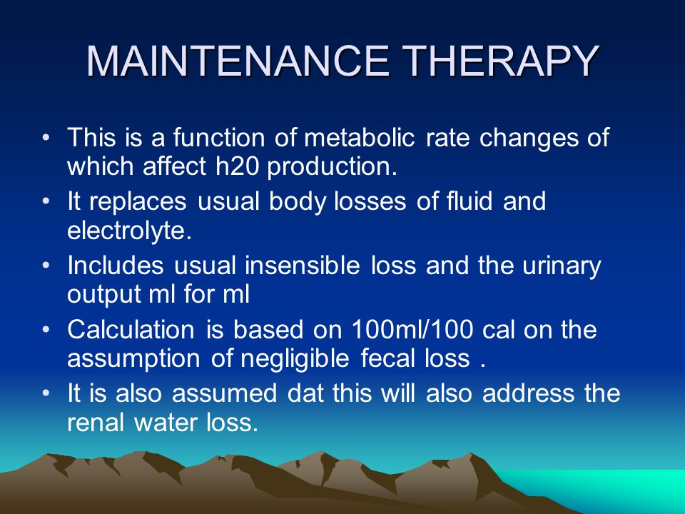 MAINTENANCE THERAPY This is a function of metabolic rate changes of which affect h20 production.