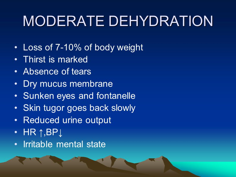 MODERATE DEHYDRATION Loss of 7-10% of body weight Thirst is marked