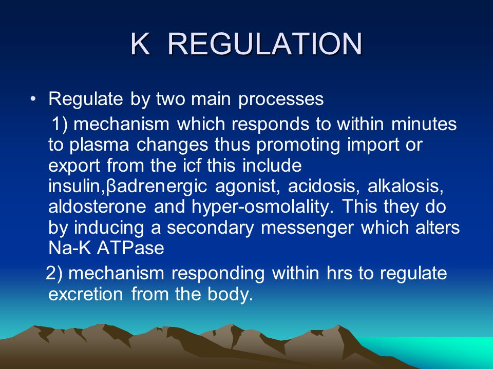 K REGULATION Regulate by two main processes